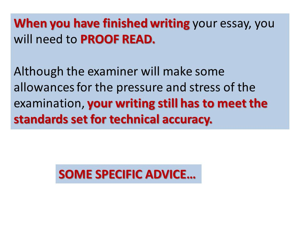 SOME SPECIFIC ADVICE… When you have finished writing PROOF READ.