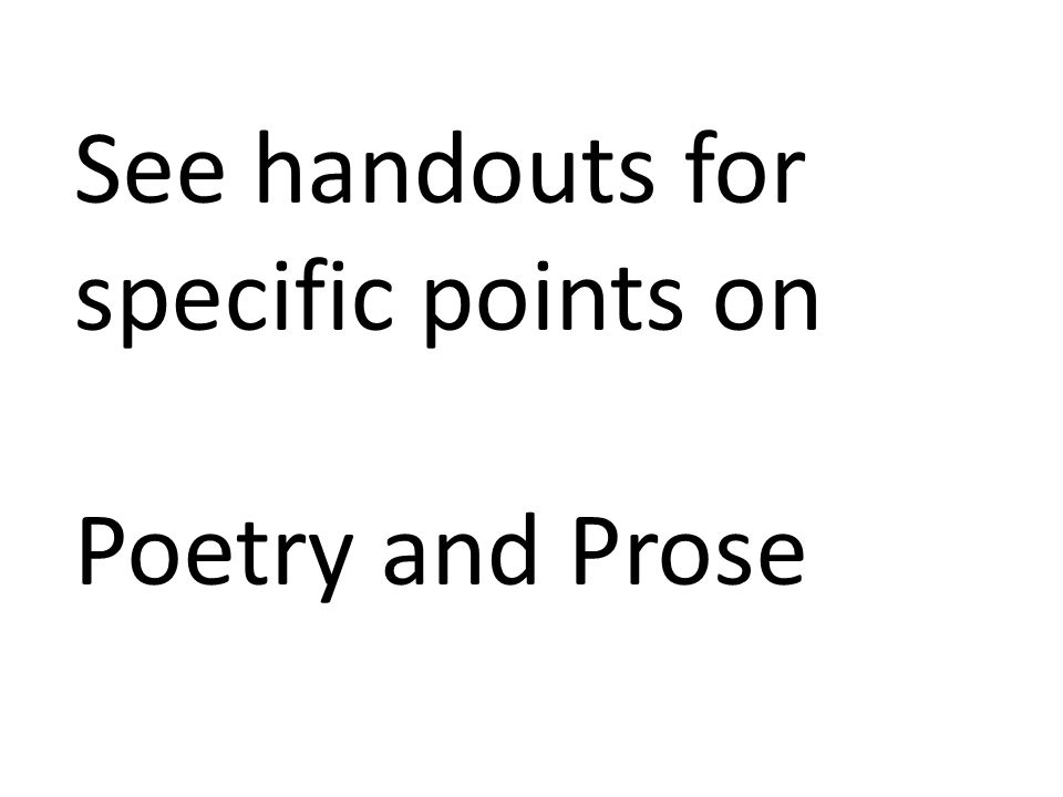 See handouts for specific points on Poetry and Prose