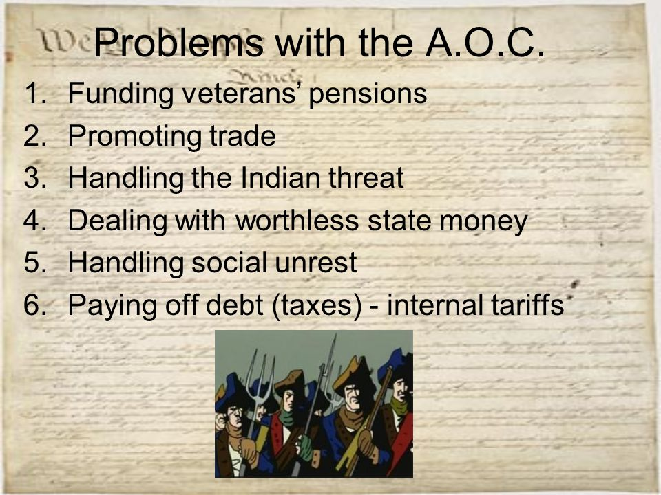 Problems with the A.O.C. 1.Funding veterans' pensions 2.Promoting trade 3.Handling the Indian threat 4.Dealing with worthless state money 5.Handling s