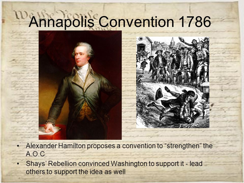 """Annapolis Convention 1786 Alexander Hamilton proposes a convention to """"strengthen"""" the A.O.C Shays' Rebellion convinced Washington to support it - lea"""