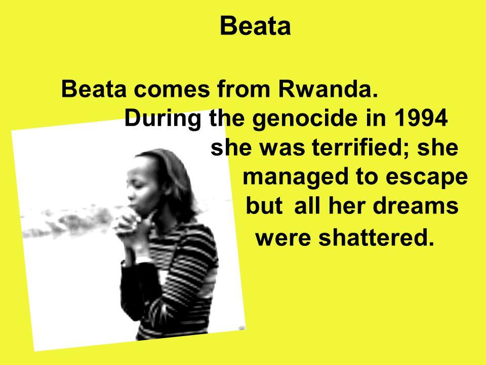 Beata Beata comes from Rwanda.