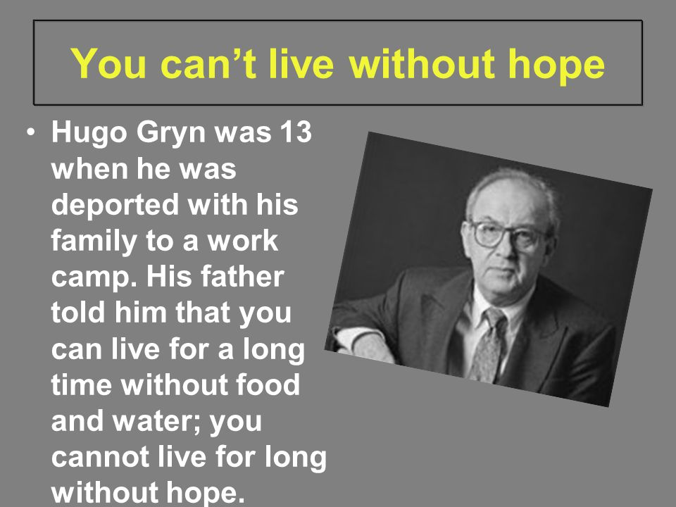 You can't live without hope Hugo Gryn was 13 when he was deported with his family to a work camp.
