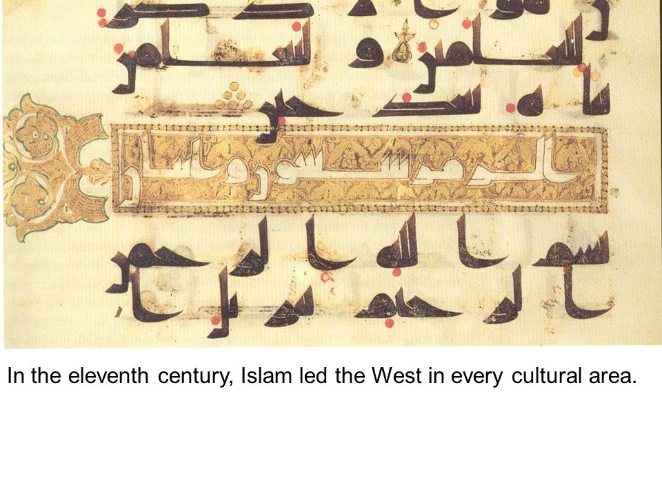 In the eleventh century, Islam led the West in every cultural area.