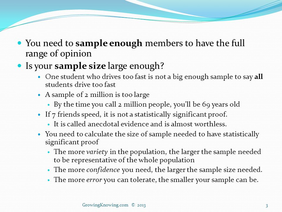 The sample must be representative of population If I only talk to members of the sports car club, they are not representative of the whole college, so the sample will be biased To avoid sampling error, you need a method that avoids selecting samples that do not match the population well.