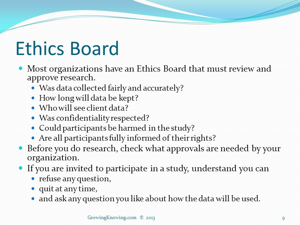 Ethics Board Most organizations have an Ethics Board that must review and approve research.