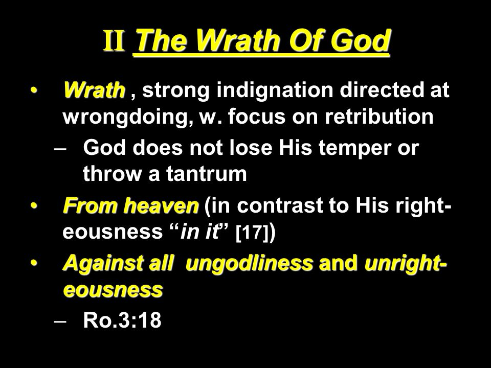 II The Wrath Of God WrathWrath, strong indignation directed at wrongdoing, w. focus on retribution –God does not lose His temper or throw a tantrum Fr
