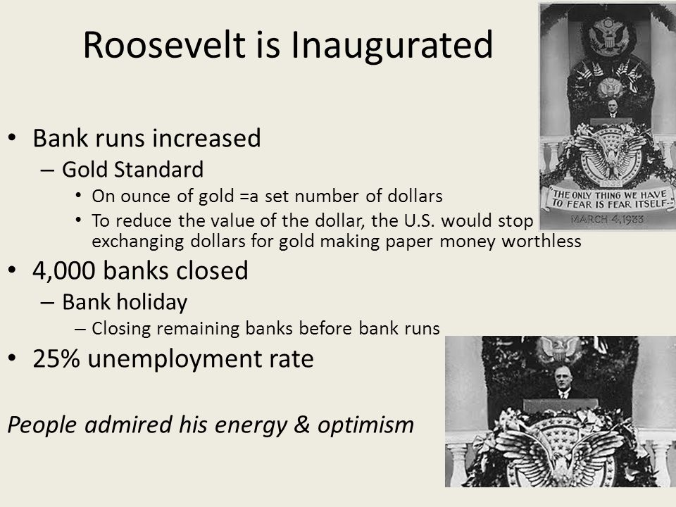 Roosevelt is Inaugurated Bank runs increased – Gold Standard On ounce of gold =a set number of dollars To reduce the value of the dollar, the U.S. wou