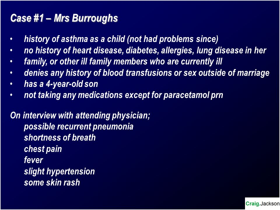 Case #1 – Mrs Burroughs history of asthma as a child (not had problems since) no history of heart disease, diabetes, allergies, lung disease in her fa