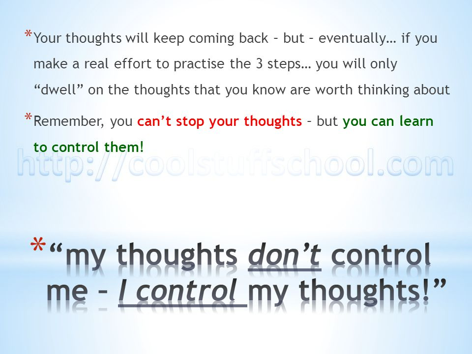 "* Your thoughts will keep coming back – but – eventually… if you make a real effort to practise the 3 steps… you will only ""dwell"" on the thoughts tha"