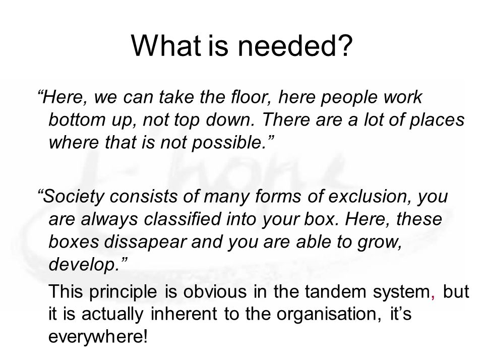 What is needed. Here, we can take the floor, here people work bottom up, not top down.