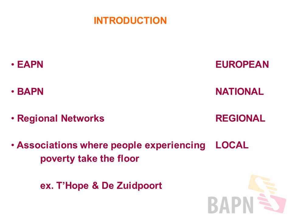 EAPNEUROPEAN BAPNNATIONAL Regional Networks REGIONAL Associations where people experiencing LOCAL poverty take the floor ex.