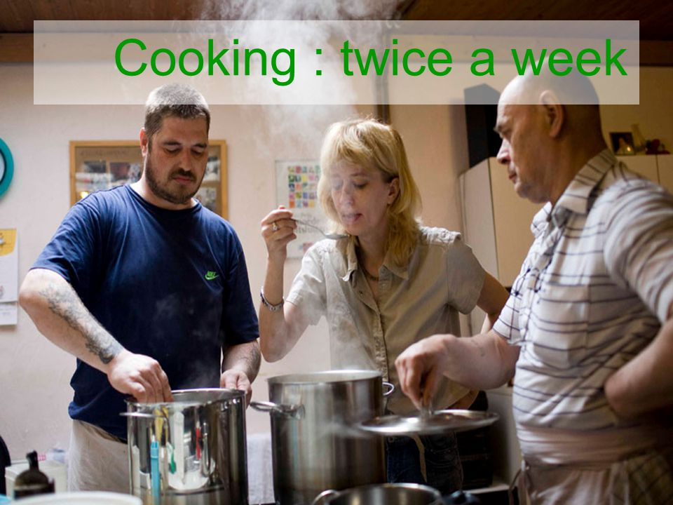 Cooking : twice a week