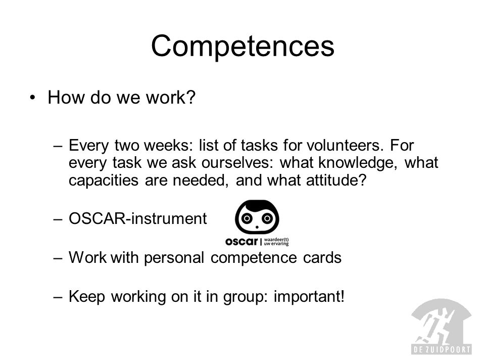 Competences How do we work. –Every two weeks: list of tasks for volunteers.