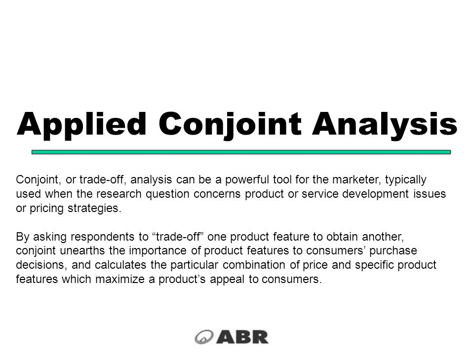 Conjoint, or trade-off, analysis can be a powerful tool for the marketer, typically used when the research question concerns product or service develo