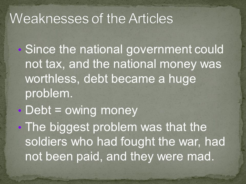 Since the national government could not tax, and the national money was worthless, debt became a huge problem.