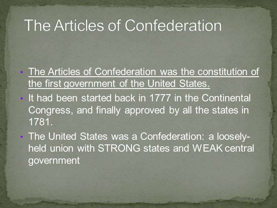 The Articles of Confederation was the constitution of the first government of the United States.