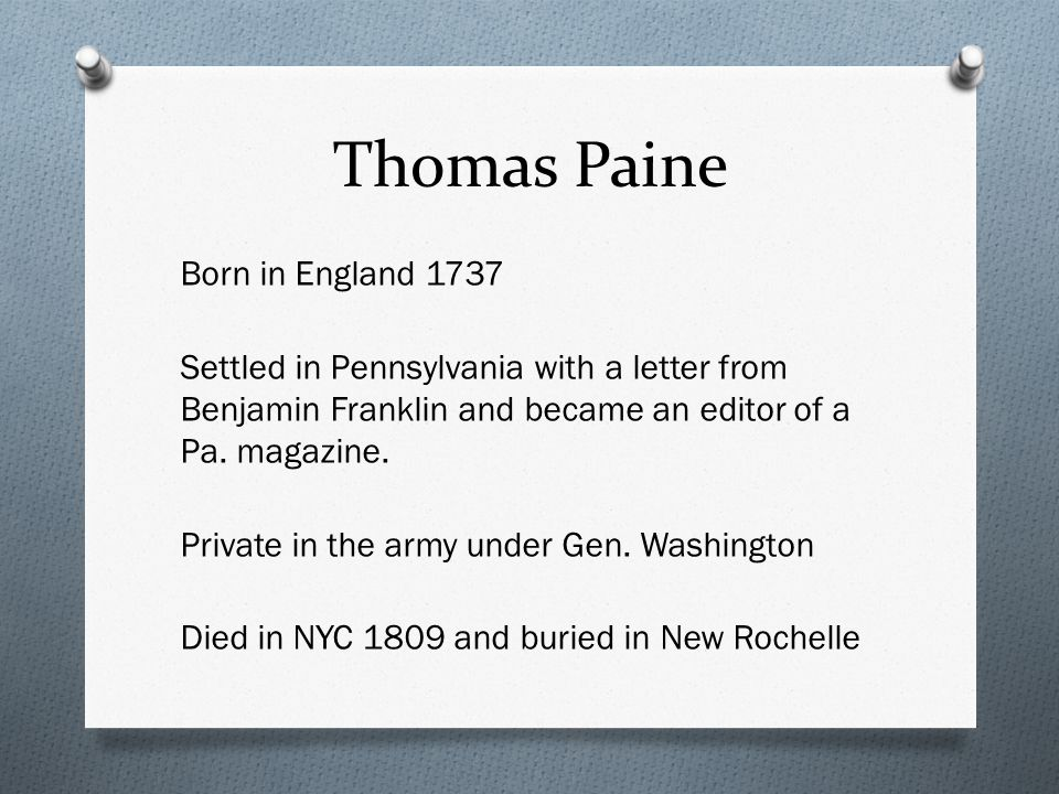 Thomas Paine Born in England 1737 Settled in Pennsylvania with a letter from Benjamin Franklin and became an editor of a Pa.