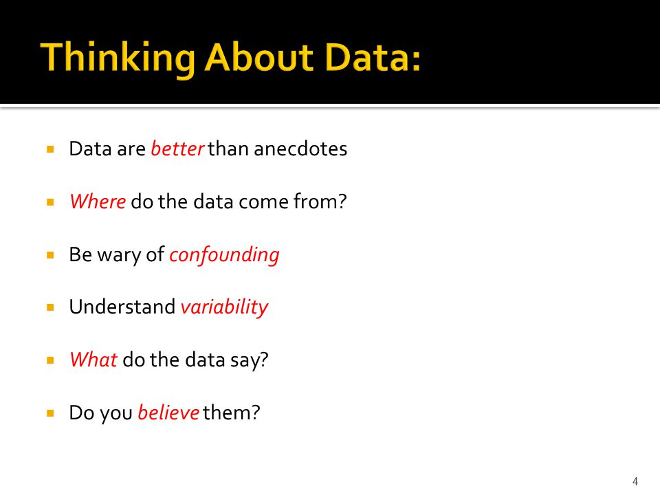  Data are better than anecdotes  Where do the data come from.