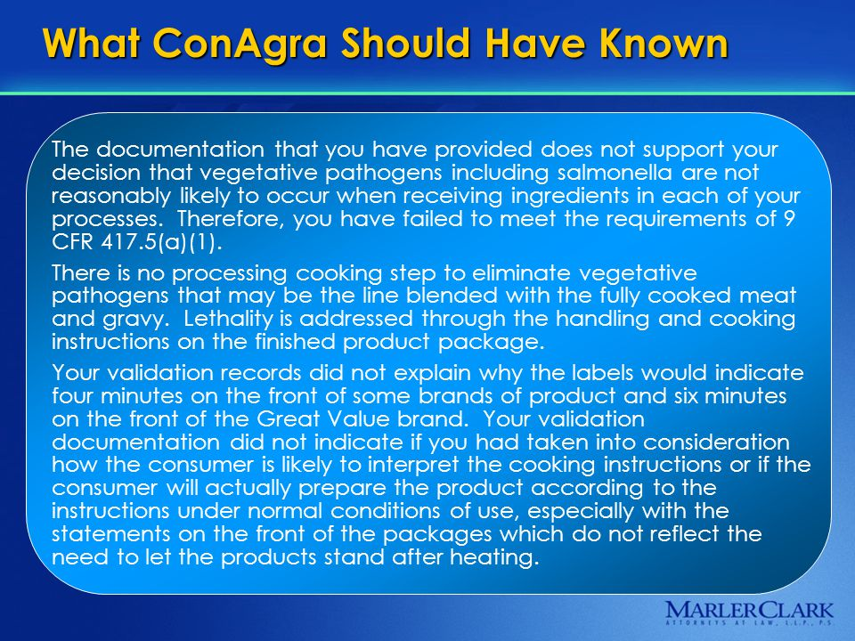 What ConAgra Should Have Known The documentation that you have provided does not support your decision that vegetative pathogens including salmonella are not reasonably likely to occur when receiving ingredients in each of your processes.