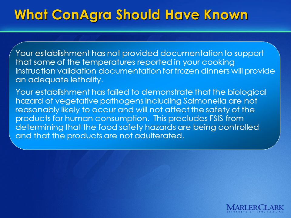 What ConAgra Should Have Known Your establishment has not provided documentation to support that some of the temperatures reported in your cooking instruction validation documentation for frozen dinners will provide an adequate lethality.