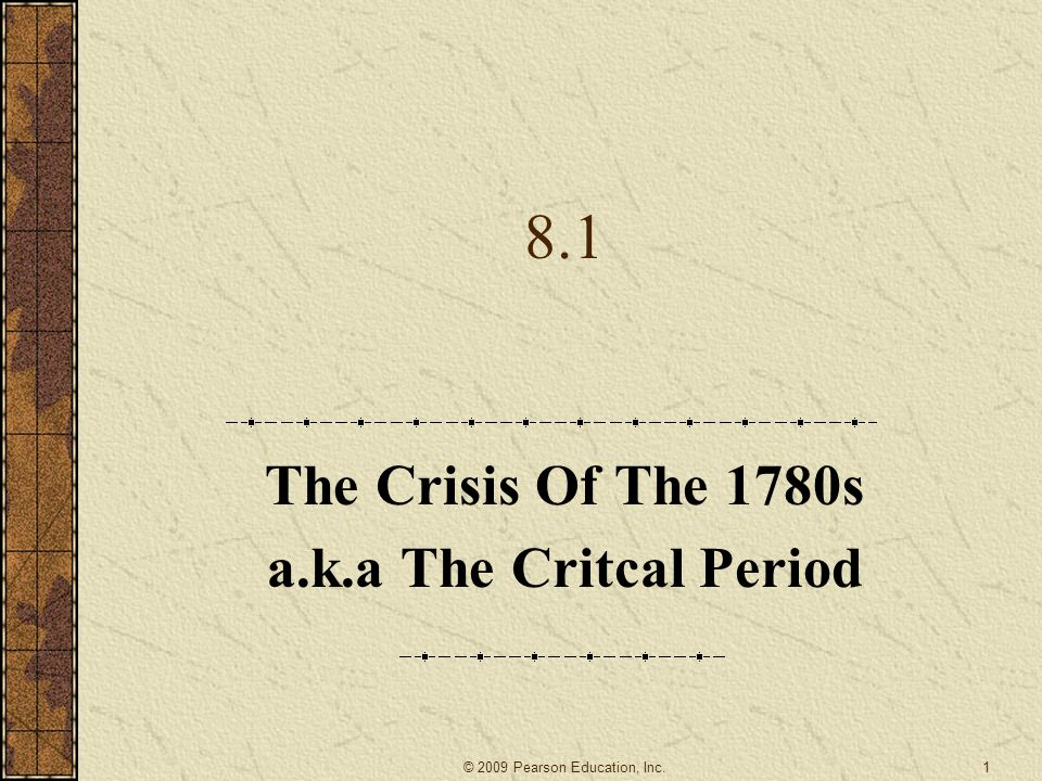 8.1 The Crisis Of The 1780s a.k.a The Critcal Period 1© 2009 Pearson Education, Inc.