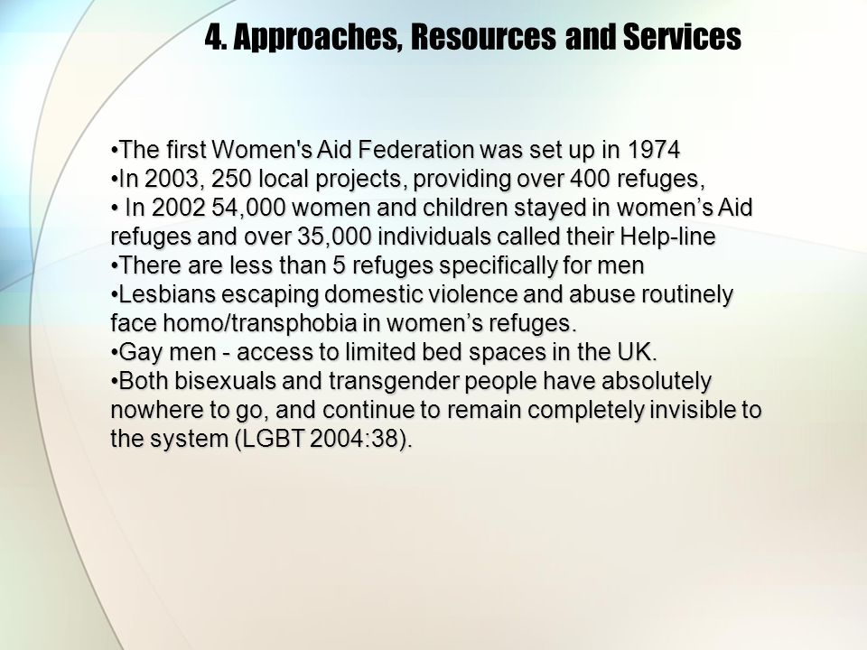 4. Approaches, Resources and Services The first Women's Aid Federation was set up in 1974The first Women's Aid Federation was set up in 1974 In 2003,