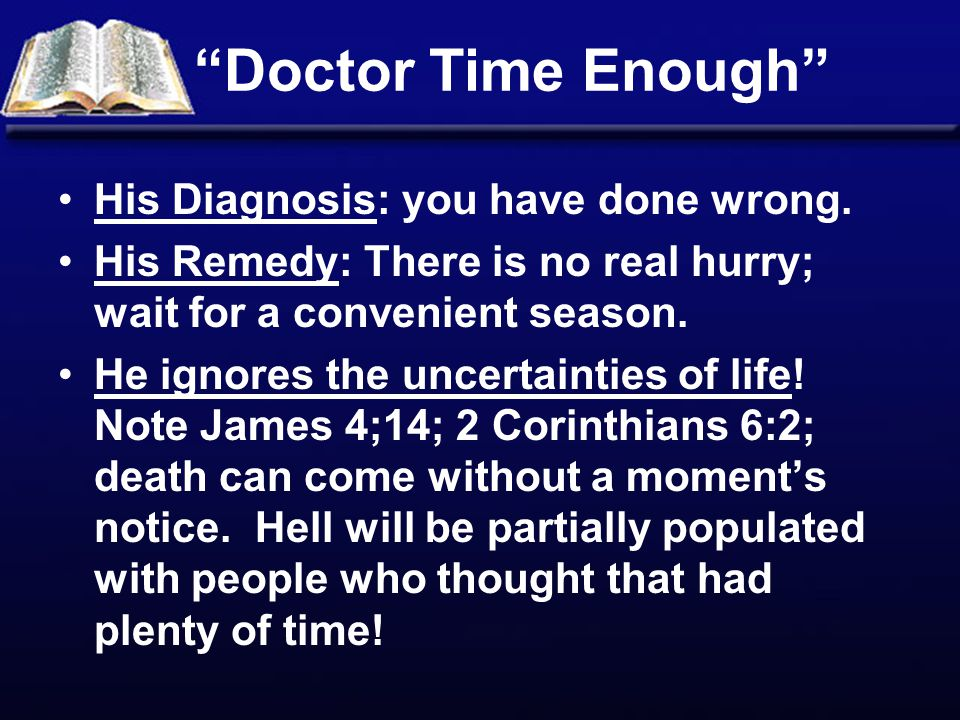 Doctor Time Enough His Diagnosis: you have done wrong.