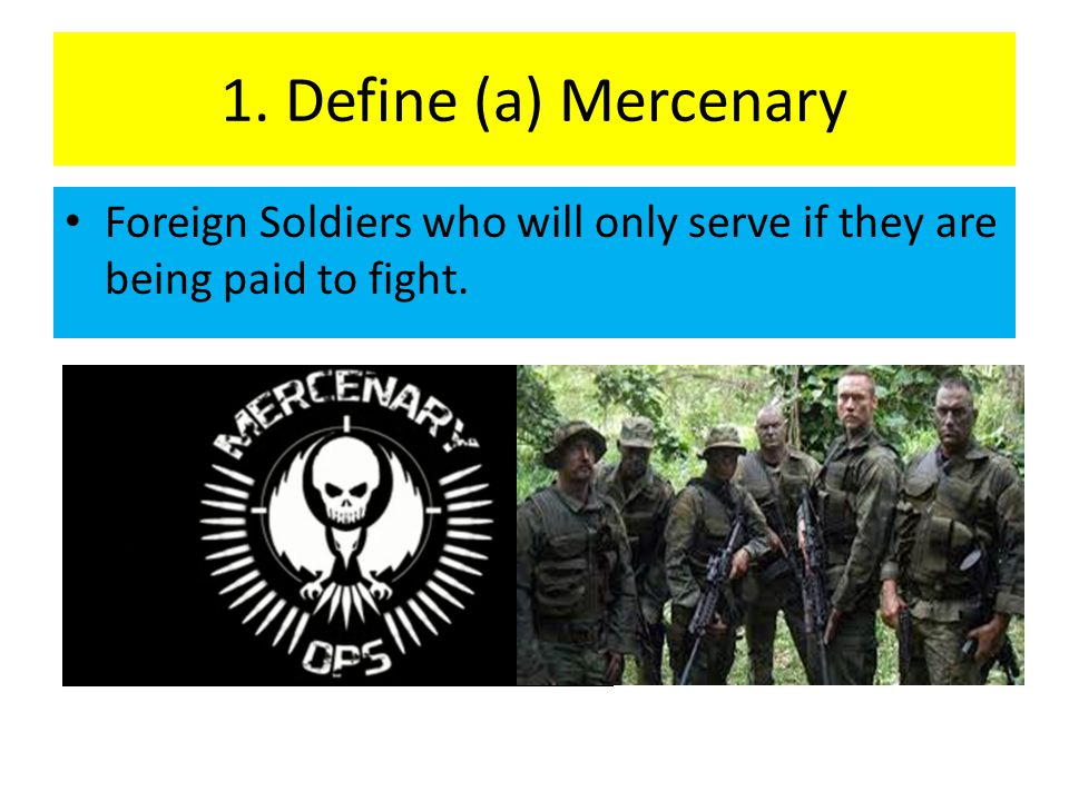 1. Define (a) Mercenary Foreign Soldiers who will only serve if they are being paid to fight.