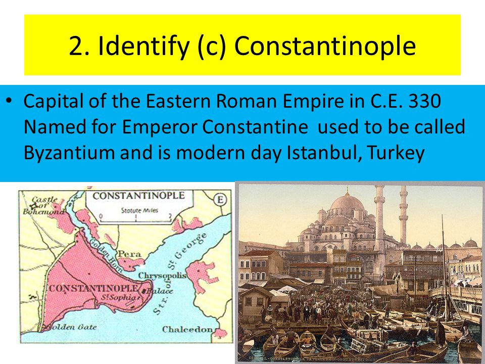 2. Identify (c) Constantinople Capital of the Eastern Roman Empire in C.E.