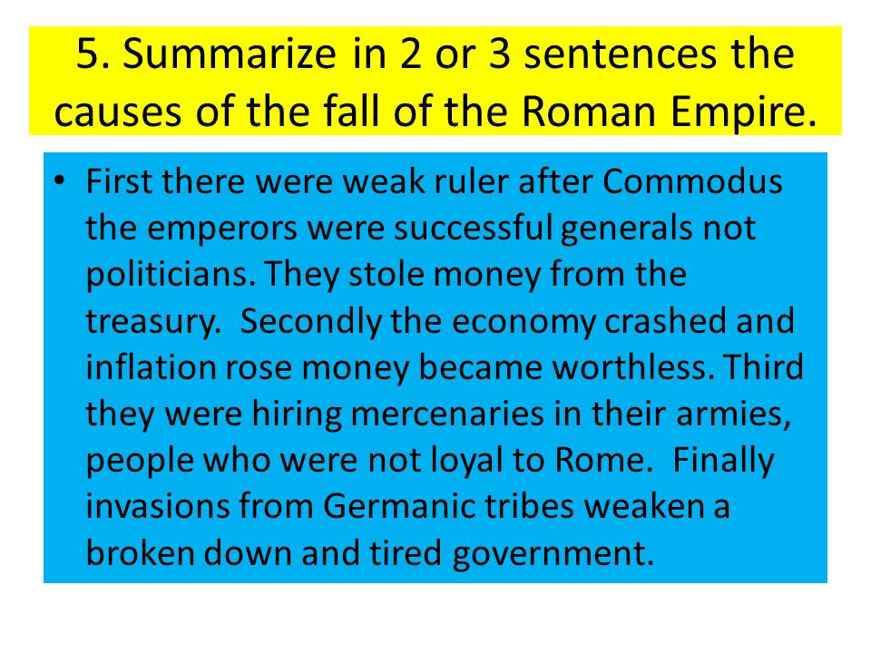 5. Summarize in 2 or 3 sentences the causes of the fall of the Roman Empire.