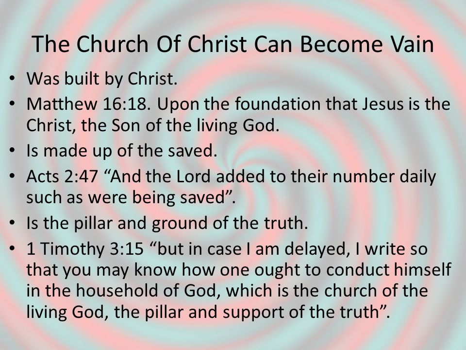 The Church Of Christ Can Become Vain Is the body of Christ.