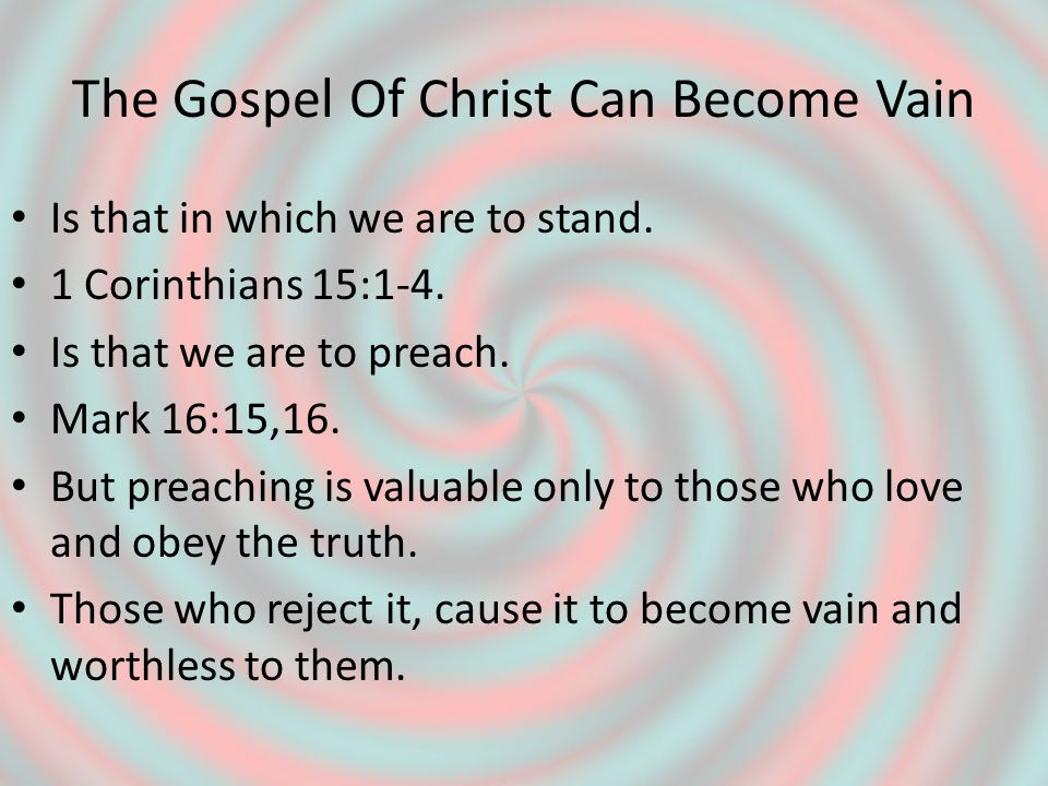 The Gospel Of Christ Can Become Vain Is that in which we are to stand.
