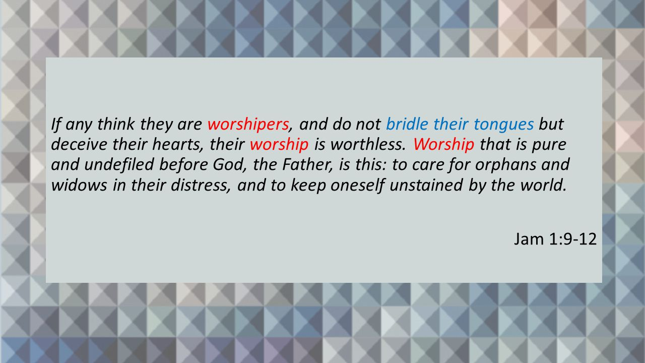 If any think they are worshipers, and do not bridle their tongues but deceive their hearts, their worship is worthless.