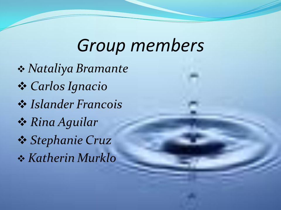 Group members  Nataliya Bramante  Carlos Ignacio  Islander Francois  Rina Aguilar  Stephanie Cruz  Katherin Murklo