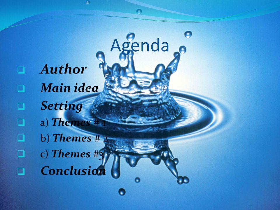 Agenda  Author  Main idea  Setting  a) Themes # 1  b) Themes # 2  c) Themes #3  Conclusion