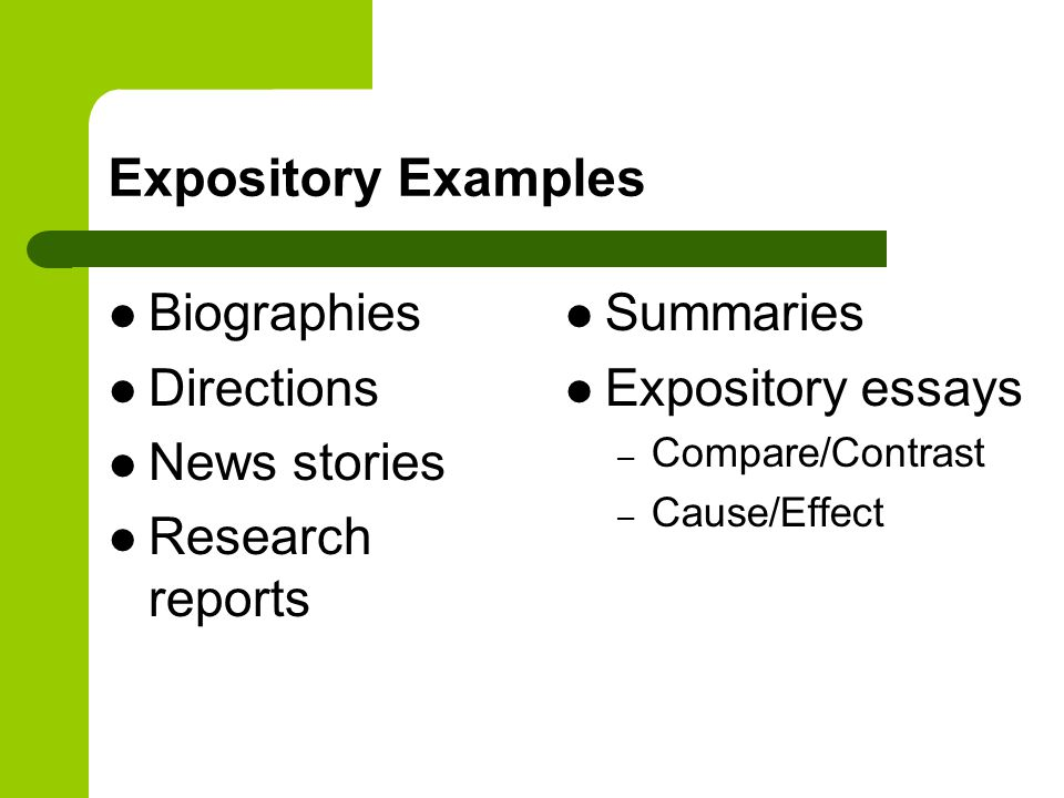 Expository Examples Biographies Directions News stories Research reports Summaries Expository essays – Compare/Contrast – Cause/Effect