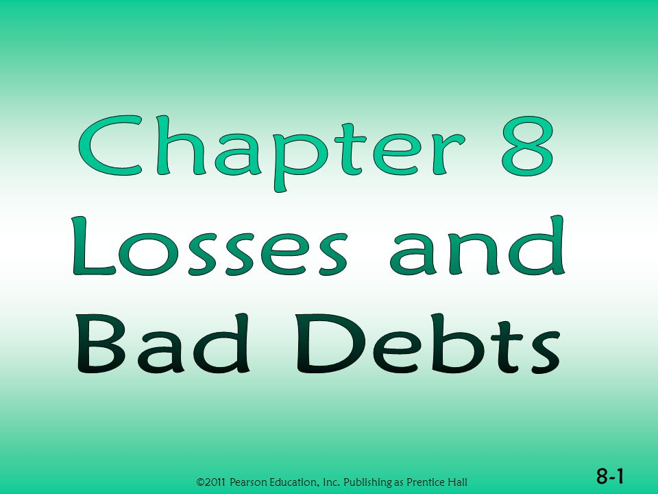 8-42 Tax Planning Considerations (1 of 2)  Taxpayers should document their determination that a particular debt is worthless  Documentation of fair market value is important to support a casualty loss ©2011 Pearson Education, Inc.