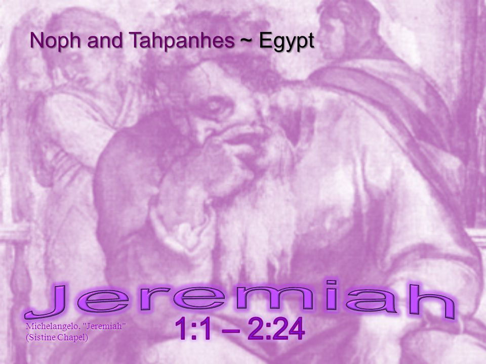 Noph and Tahpanhes ~ Egypt Michelangelo, Jeremiah (Sistine Chapel)