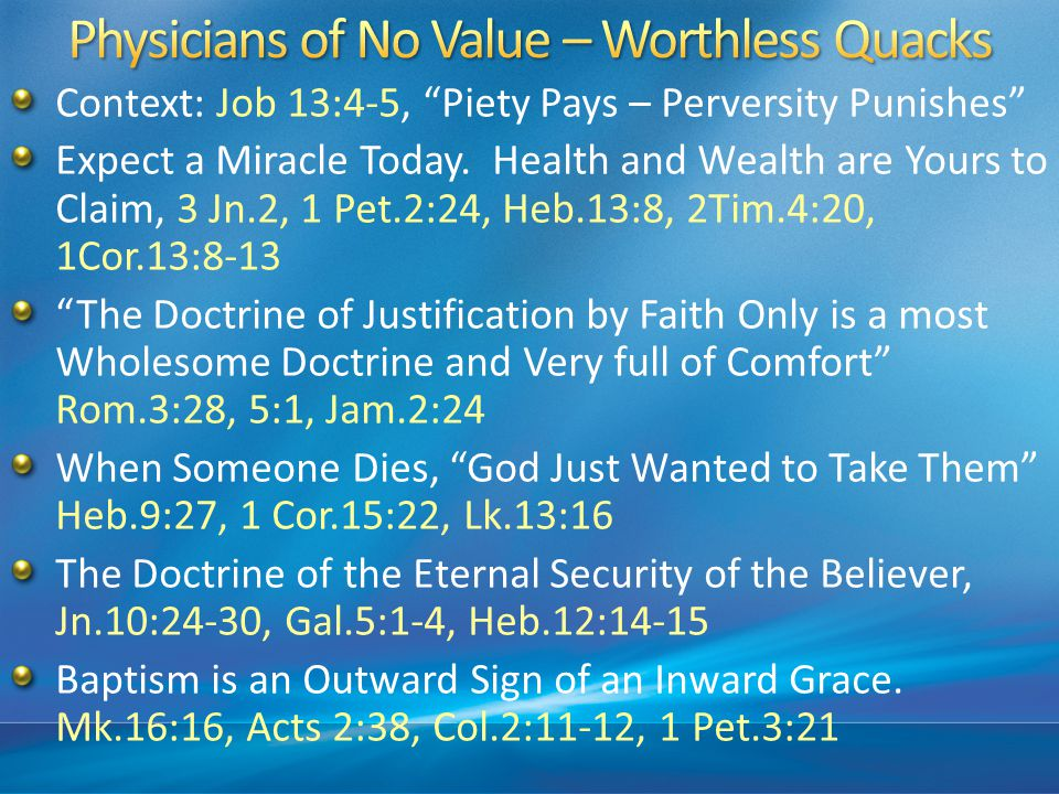 """Context: Job 13:4-5, """"Piety Pays – Perversity Punishes"""" Expect a Miracle Today. Health and Wealth are Yours to Claim, 3 Jn.2, 1 Pet.2:24, Heb.13:8, 2T"""