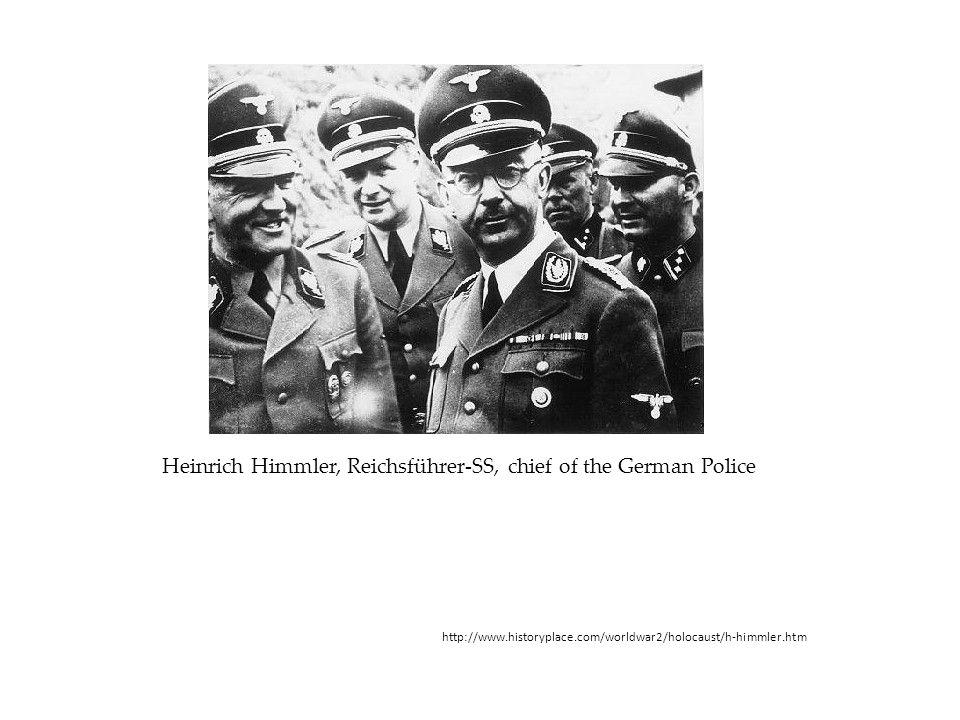 Heinrich Himmler, Reichsführer-SS, chief of the German Police http://www.historyplace.com/worldwar2/holocaust/h-himmler.htm