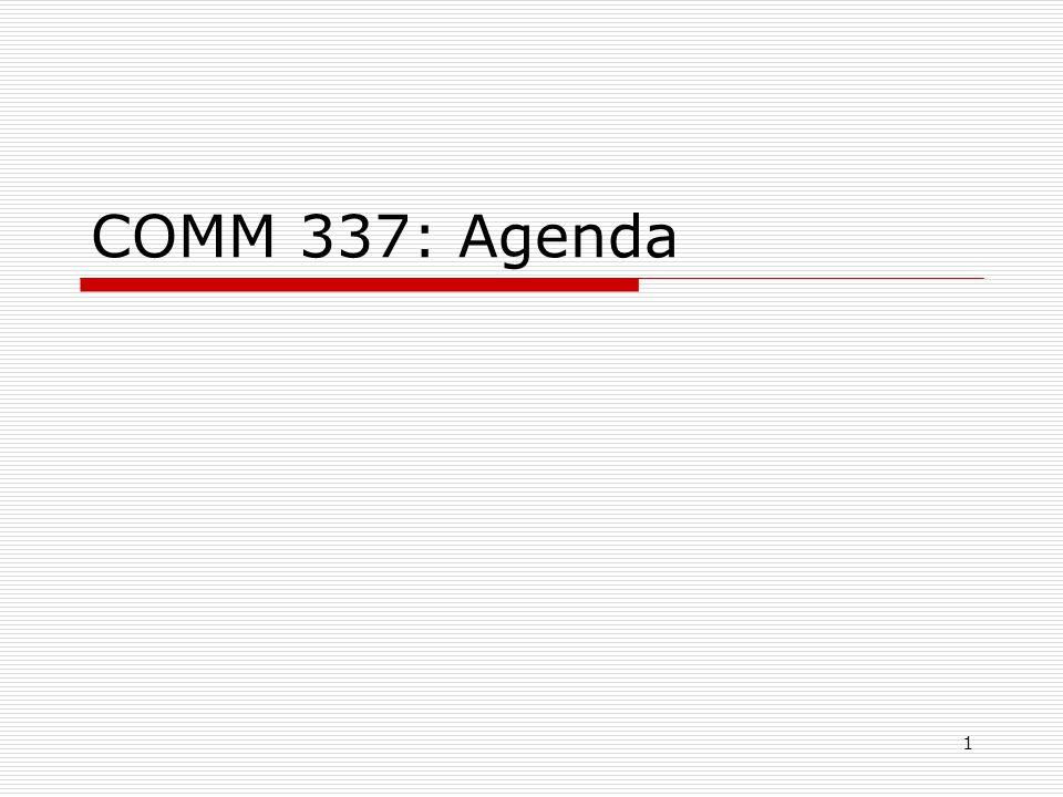 1 COMM 337: Agenda