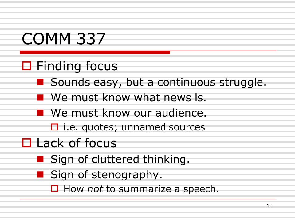 10 COMM 337  Finding focus Sounds easy, but a continuous struggle.