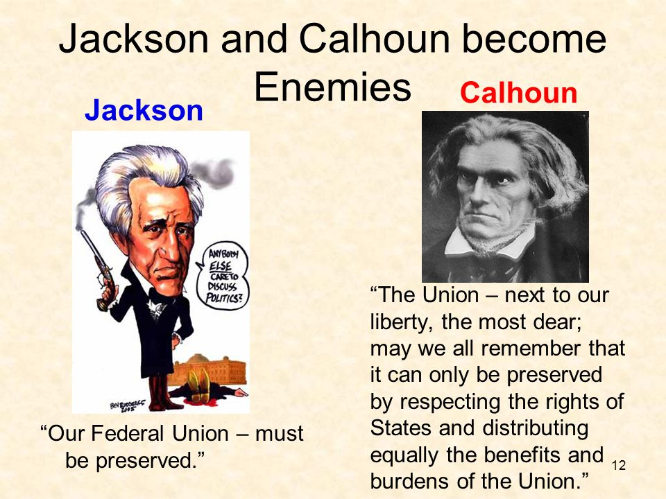 """Jackson and Calhoun become Enemies Jackson """"Our Federal Union – must be preserved."""" Calhoun """"The Union – next to our liberty, the most dear; may we al"""