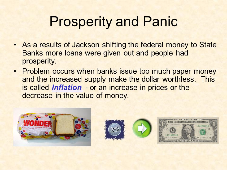 Prosperity and Panic As a results of Jackson shifting the federal money to State Banks more loans were given out and people had prosperity. Problem oc