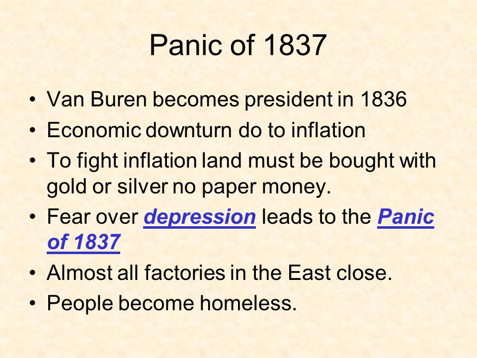 Panic of 1837 Van Buren becomes president in 1836 Economic downturn do to inflation To fight inflation land must be bought with gold or silver no pape