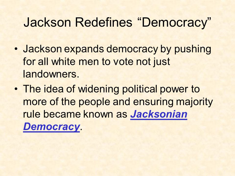 """Jackson Redefines """"Democracy"""" Jackson expands democracy by pushing for all white men to vote not just landowners. The idea of widening political power"""