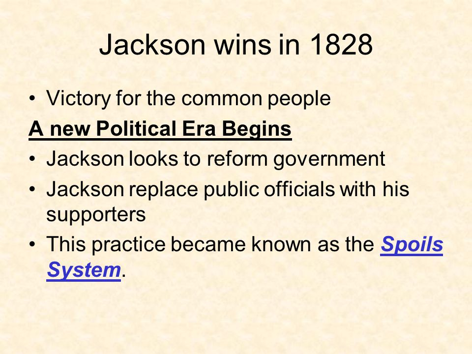 Jackson wins in 1828 Victory for the common people A new Political Era Begins Jackson looks to reform government Jackson replace public officials with