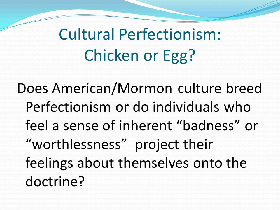 Cultural Perfectionism: Chicken or Egg.