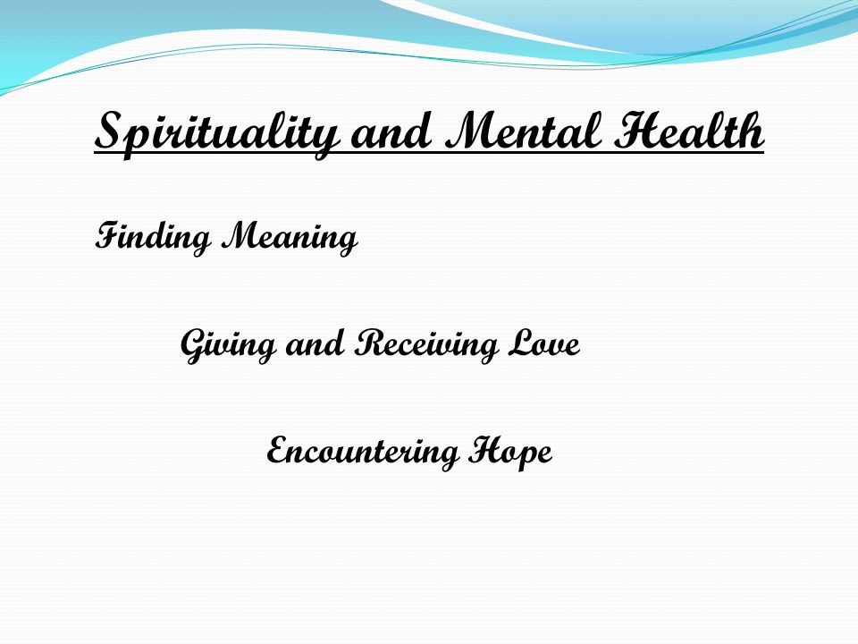 Spirituality and Mental Health Finding Meaning Giving and Receiving Love Encountering Hope