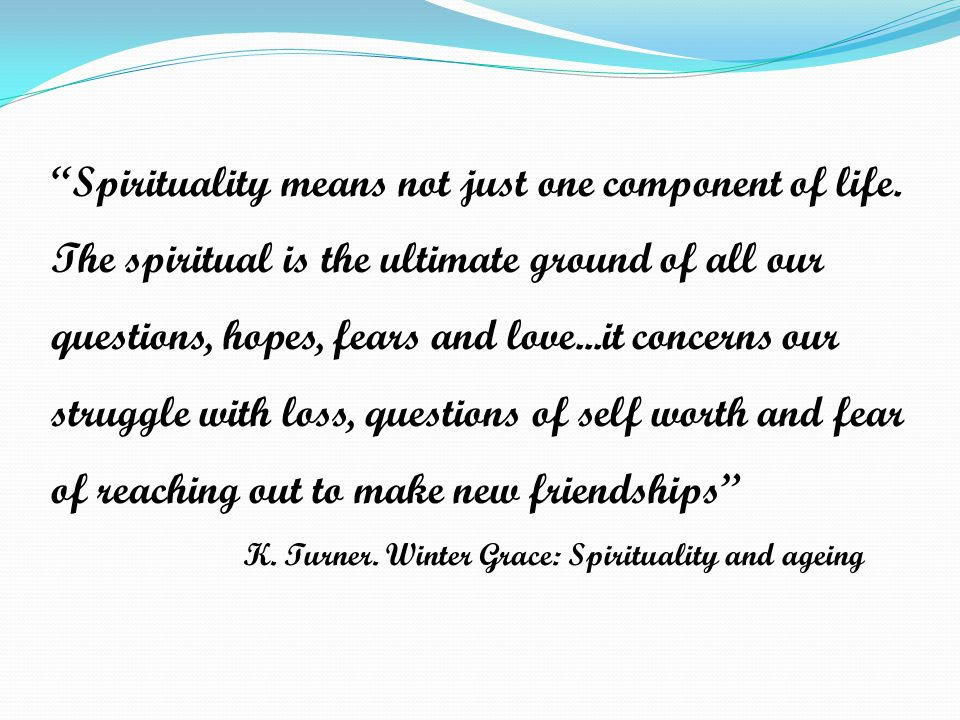 Spirituality means not just one component of life.